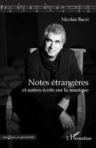 Nicolas Bacri - Notes étrangères et autres écrits sur la musique.
