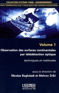 Nicolas Baghdadi et Mehrez Zribi - Observation des surfaces continentales par télédétection optique - Volume 1, Techniques et méthodes.