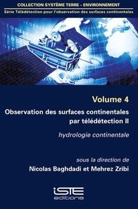 Nicolas Baghdadi et Mehrez Zribi - Télédétection pour l'observation des surfaces continentales - Volume 4, Observation des surfaces continentales par télédétection - Tome 2, Hydrologie continentale..