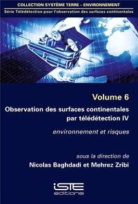 Nicolas Baghdadi et Mehrez Zribi - Télédétection pour l'observation des surfaces continentales - Volume 6, Observations des surfaces continentales par télédétection - Tome 4, Environnement et risques.