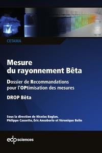 Nicolas Baglan et Philippe Cassette - Mesure du rayonnement Bêta - Dossier de Recommandations pour l'OPtimisation des mesures - DROP Bêta.