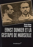 Nicolas Balique et Vladimir Biaggi - Ernst Dunker et la Gestapo de Marseille.
