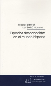 Nicolas Balutet et Luis Beltra Navarro - Espacios desconocidos en el mundo hispano.