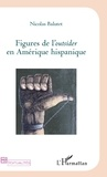 Nicolas Balutet - Figures de l'Outsider en Amérique hispanique.