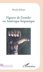Nicolas Balutet - Figures de l'Outsider en Amérique hispanique.