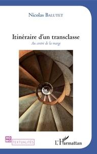 Nicolas Balutet - Itinéraire d'un transclasse - Au centre de la marge.
