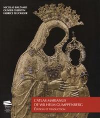 Nicolas Balzamo et Olivier Christin - L'Atlas Marianus de Wilhelm Gumppenberg - Edition et traduction.