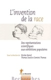 Nicolas Bancel et Thomas David - L'invention de la race - Des représentations scientifiques aux exhibitions populaires.