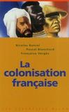 Nicolas Bancel et Pascal Blanchard - La colonisation française.