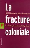Nicolas Bancel et Pascal Blanchard - La fracture coloniale - La société française au prisme de l'héritage colonial.