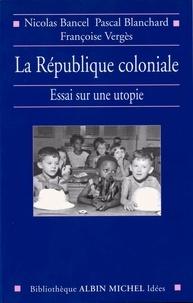 Nicolas Bancel et Pascal Blanchard - La République coloniale.