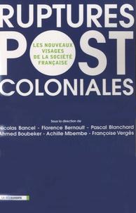 Nicolas Bancel et Florence Bernault - Ruptures postcoloniales - Les nouveaux visages de la société française.