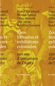 Nicolas Bancel et Pascal Blanchard - Zoos humains et exhibitions coloniales - 150 ans d'inventions de l'Autre.
