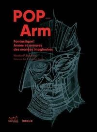 Pop-Arm- Fantastique ! Armes et armures dans les mondes imaginaires - Nicolas Baptiste |