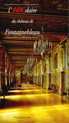 Nicolas Barbier - L'ABCdaire du château de Fontainebleau.