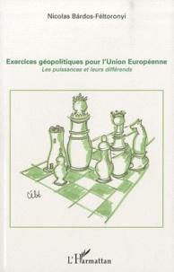 Nicolas Bardos-Feltoronyi - Exercices géopolitiques pour l'Union Européenne - Les puissances et leurs différends.