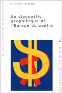 Nicolas Bardos-Feltoronyi - Un diagnostic géopolitique de l'Europe du centre.