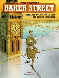 Nicolas Barral et Pierre Veys - Baker Street Tome 2 : Sherlock Holmes et le club des sports dangereux.