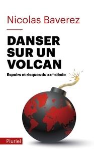 Nicolas Baverez - Danser sur un volcan - Espoirs et risques du XXIe siècle.