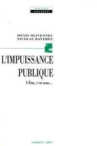 Nicolas Baverez et Denis Olivennes - L'Impuissance publique - L'Etat, c'est nous.