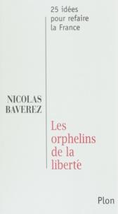 Nicolas Baverez - Les orphelins de la liberté.