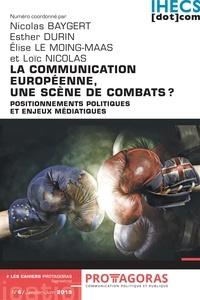 Nicolas Baygert et  Loïc Nicolas - La communication européenne, une scène de combats ? - Positionnements politiques et enjeux médiatiques.