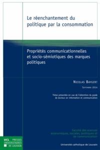 Nicolas Baygert - Le réenchantement du politique par la consommation - Propriétés communicationnelles et socio-sémiotiques des marques politiques.