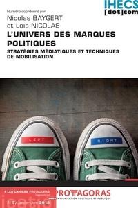 Nicolas Baygert et Loïc Nicolas - Les Cahiers Protagoras N° 5, janvier-juin 2 : L'univers des marques politiques - Statégies médiatiques et techniques de mobilisation.