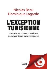 Nicolas Beau et Dominique Lagarde - L'exception tunisienne - Chronique d'une transition démocratique mouvementée.