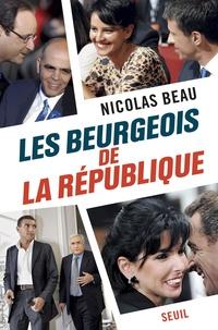 Nicolas Beau - Les beurgeois de la République.