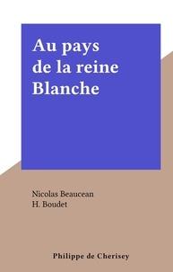 Nicolas Beaucean et H. Boudet - Au pays de la reine Blanche.