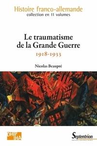 Nicolas Beaupré - Le traumatisme de la Grande Guerre (1918-1933).