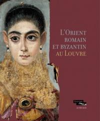 Nicolas Bel et Cécile Giroire - L'Orient romain et byzantin au Louvre.