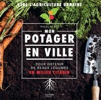 Nicolas Bel - Mon potager en ville - Pour obtenir de beau légumes en milieu citadin.