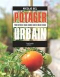 Nicolas Bel - Potager urbain - Pour obtenir de beaux légumes sains en milieu urbain.