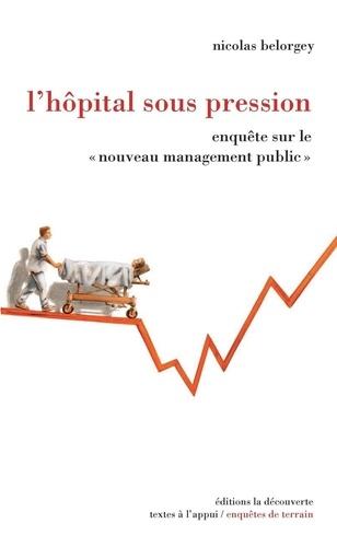 L'hôpital sous pression. Enquête sur le nouveau management public