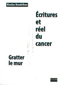 Nicolas Bendrihen - Ecritures et réel du cancer - Gratter le mur.