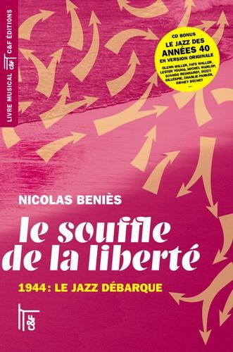 Nicolas Béniès - Le souffle de la liberté - 1944 : le jazz débarque. 1 CD audio