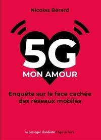 Nicolas Bérard - 5G mon amour - Enquête sur la face cachée des réseaux mobiles.