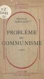 Nicolas Berdiaeff et Charles Journet - Problème du communisme - Vérité et mensonge du communisme. Psychologie du nihilisme et de l'athéisme russes. La ligne générale de la philosophie soviétique.