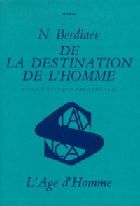Nicolas Berdiaev - DE LA DESTINATION DE L'HOMME. - Essai d'éthique paradoxale.