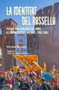Nicolas Berjoan - La identitat del Rossello - Pensar una Catalunya del Nord a l'edat dels estats-nacions... (1780/2000).