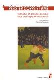 Nicolas Berjoan - Résister corps et âme - Individus et groupes sociaux face aux logiques du pouvoir.