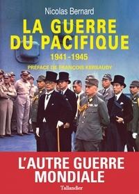 Nicolas Bernard - La guerre du Pacifique - 1941-1945.