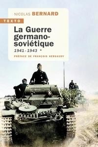 Nicolas Bernard - La guerre germano-soviétique - Tome 1, 1941-1943.