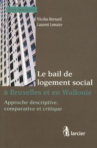 Nicolas Bernard et Laurent Lemaire - Le bail de logement social à Bruxelles et en Wallonie - Approche descriptive, comparative et critique.