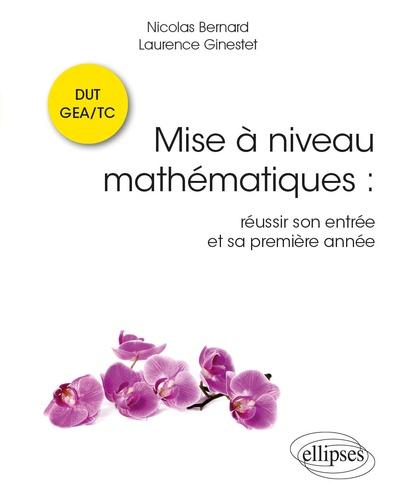 Mise à niveau mathématiques. Réussir son entrée et sa première année en DUT GEA/TC