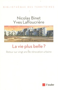 Nicolas Binet et Yves Laffoucrière - La vie plus belle ? - Retour sur vingt ans de rénovation urbaine.