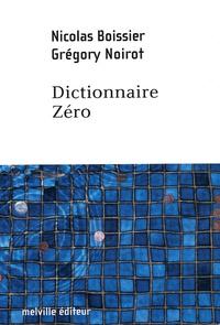 Nicolas Boissier et Grégory Noirot - Dictionnaire Zéro.
