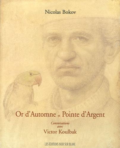 Nicolas Bokov - Or d'Automne et Pointe d'Argent - Conversations avec Victor Koulbak.